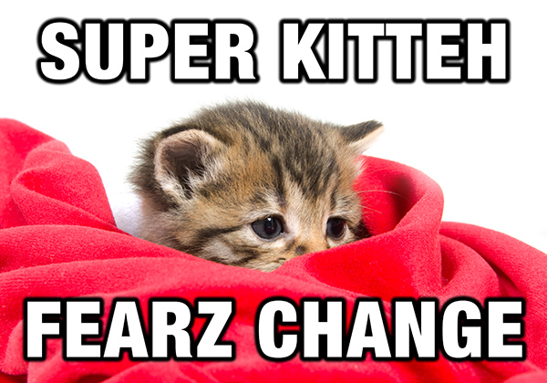 Super Kitteh Fearz Change